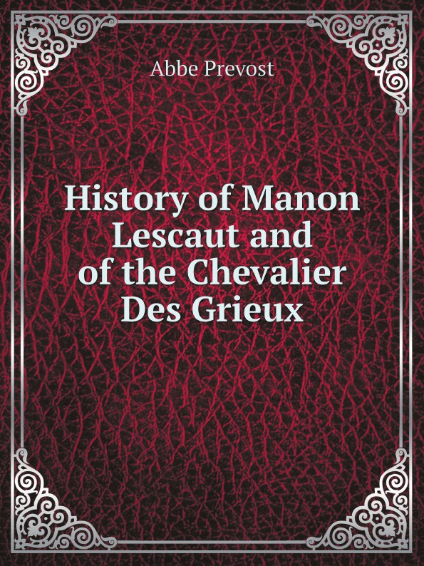 Abbe Prevost History of Manon Lescaut and of the Chevalier Des Grieux