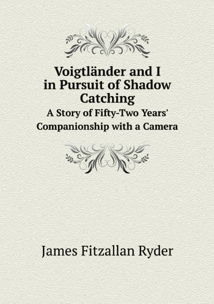 Фото - James Fitzallan Ryder Voigtlander and I in Pursuit of Shadow Catching. A Story of Fifty-Two Years' Companionship with a Camera micro camera compact telephoto camera bag black olive
