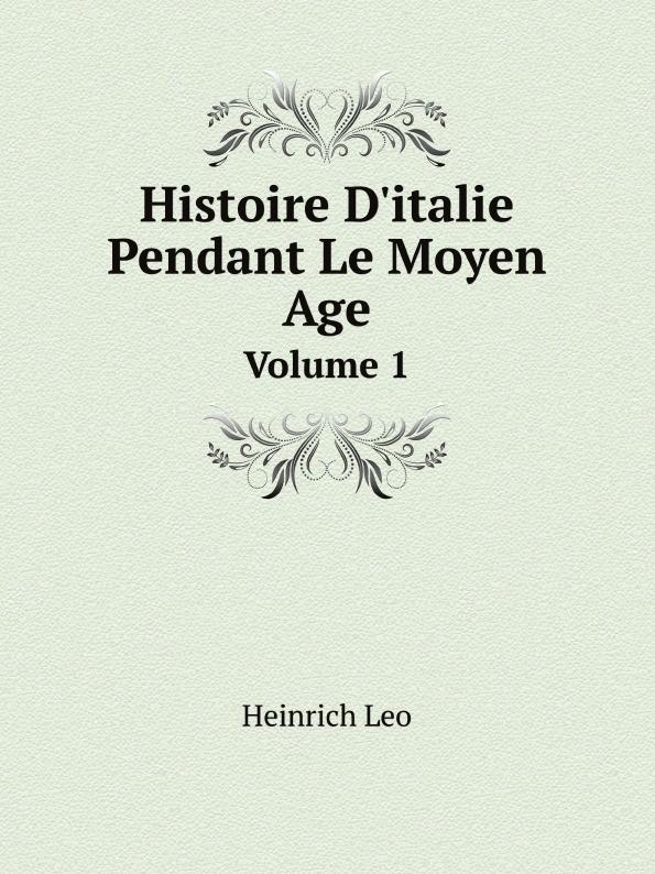 Heinrich Leo Histoire D'italie Pendant Le Moyen Age. Volume 1