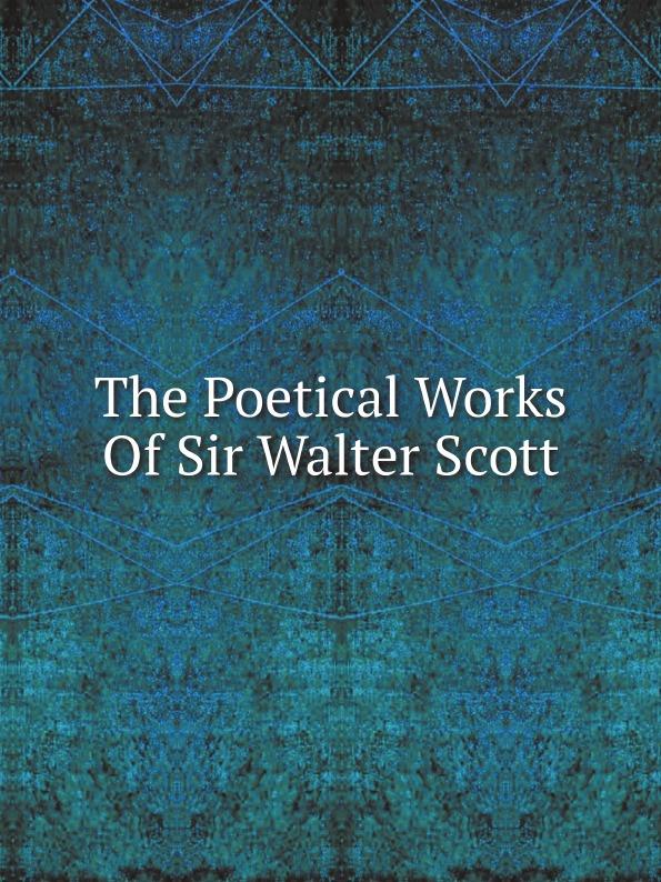 Walter Scott The Poetical Works Of Sir Walter Scott недорго, оригинальная цена