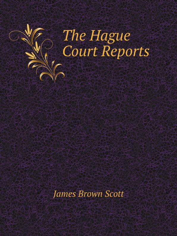 James Brown Scott The Hague Court Reports edited by dominic mcgoldrick peter rowe and eric donnelly the permanent international criminal court