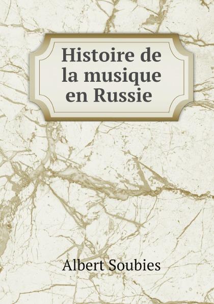 Albert Soubies Histoire de la musique en Russie