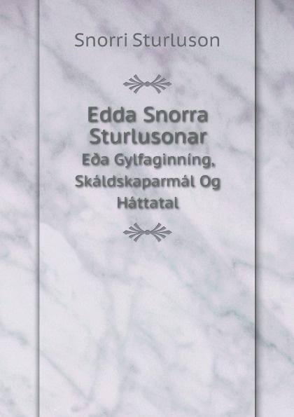 Snorri Sturluson Edda Snorra Sturlusonar. Eða Gylfaginning, Skaldskaparmal Og Hattatal snorri sturluson the younger edda also called snorre s edda or the prose edda