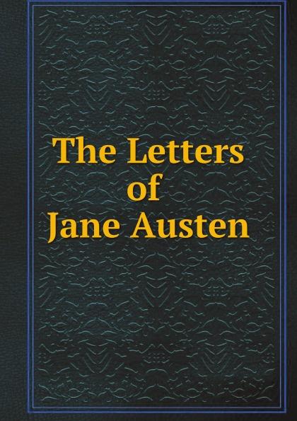 Jane Austen The Letters of Jane Austen