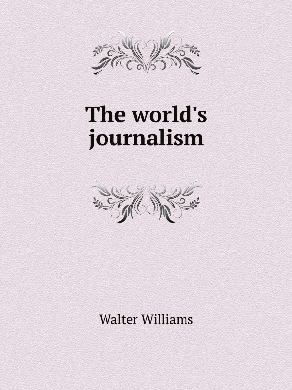 Walter Williams The world's journalism