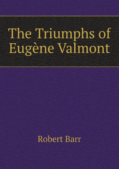 Barr Robert The Triumphs of Eugene Valmont