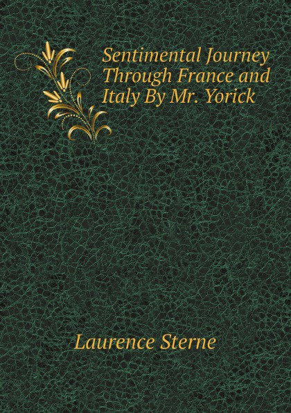 Sterne Laurence Sentimental Journey Through France and Italy By Mr. Yorick laurence sterne a sentimental journey through france and italy