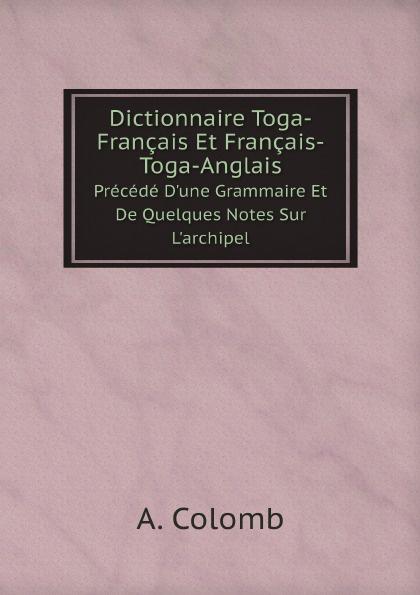 A. Colomb Dictionnaire Toga-Francais Et Francais-Toga-Anglais. Precede D'une Grammaire Et De Quelques Notes Sur L'archipel цена