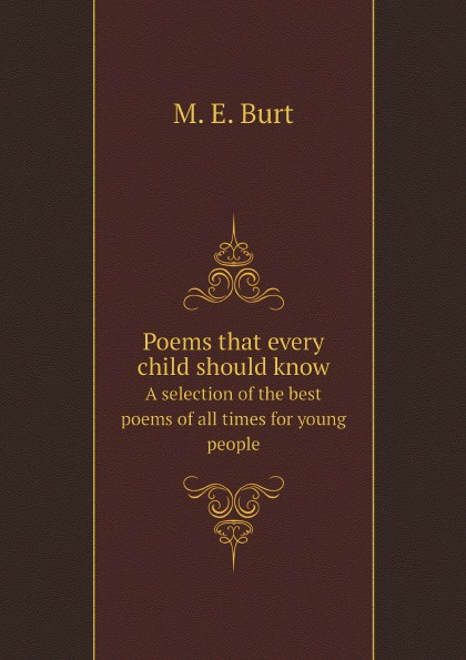 M. E. Burt Poems that every child should know. A selection of the best poems of all times for young people mary schell bacon songs that every child should know a selection of the best songs of all nations for young people