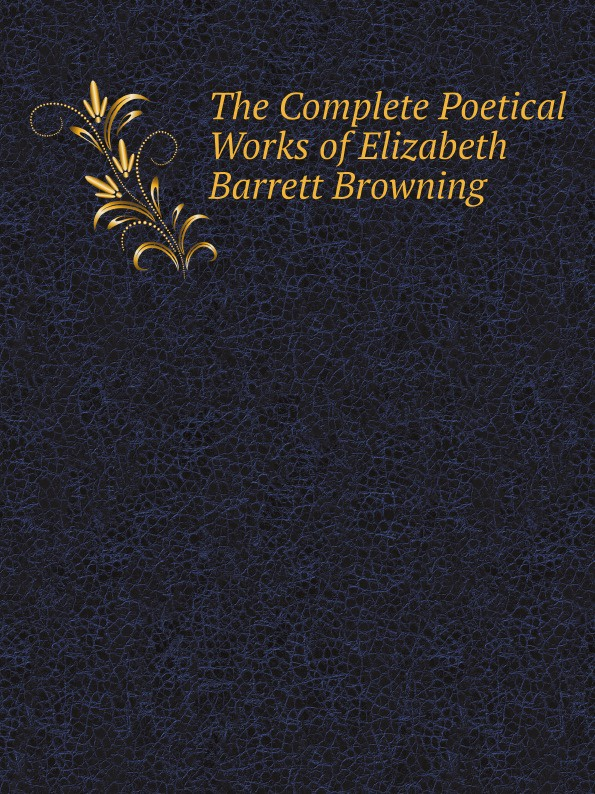 Elizabeth Barrett Browning The Complete Poetical Works of Elizabeth Barrett Browning все цены