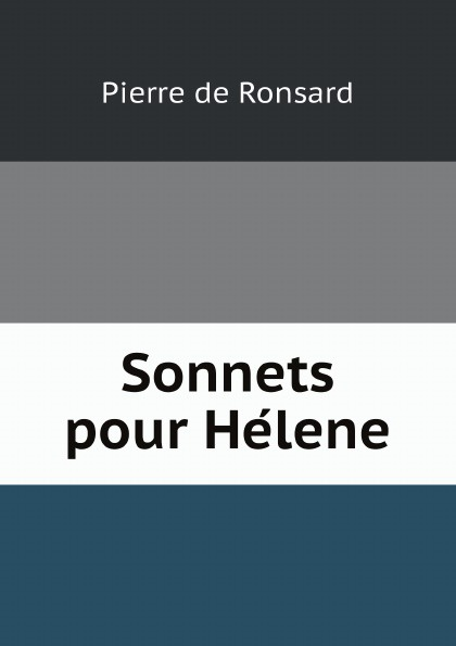 Pierre de Ronsard Sonnets pour Helene