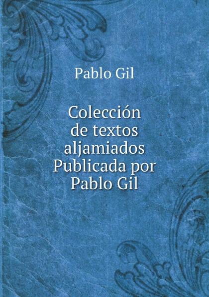Pablo Gil Coleccion de textos aljamiados, publicada por Pablo Gil цена