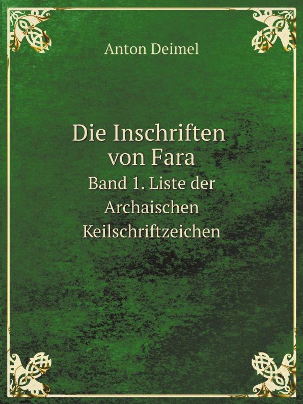 Anton Deimel Die Inschriften von Fara. Band 1. Liste der Archaischen Keilschriftzeichen недорого