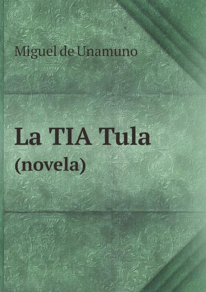 Miguel de Unamuno La TIA Tula. (novela) цены онлайн