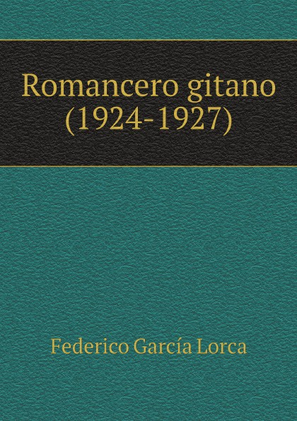 Federico García Lorca Romancero gitano (1924-1927) lorca f lorca romancero gitano