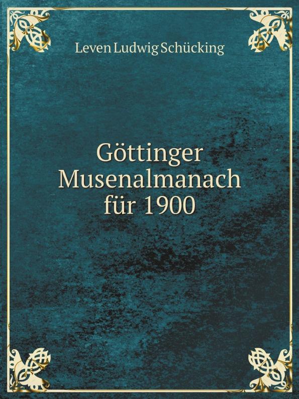 Leven Ludwig Schücking Gottinger Musenalmanach fur 1900 carl christian redlich gottinger musenalmanach auf 1771