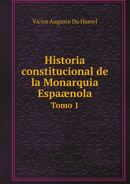 Victor Auguste Du Hamel Historia constitucional de la Monarquia Espaænola. Tomo 1 стоимость