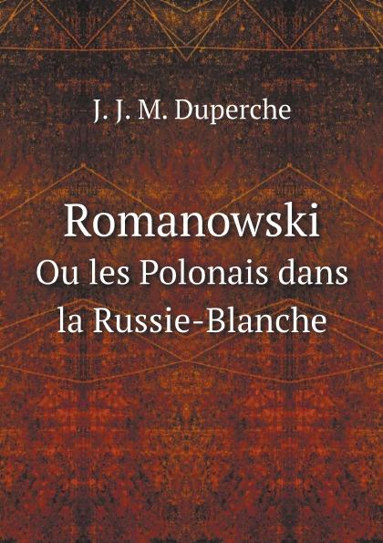 J. J. M. Duperche Romanowski. Ou les Polonais dans la Russie-Blanche