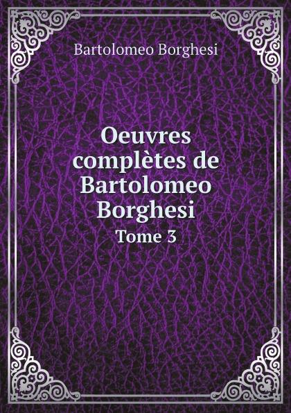 Bartolomeo Borghesi Oeuvres completes de Bartolomeo Borghesi. Tome 3 bartolomeo borghesi oeuvres completes de bartolomeo borghesi tome 6