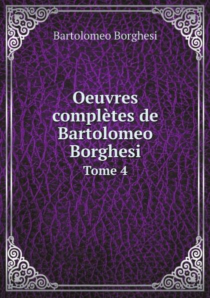 Bartolomeo Borghesi Oeuvres completes de Bartolomeo Borghesi. Tome 4 bartolomeo borghesi oeuvres completes de bartolomeo borghesi tome 6