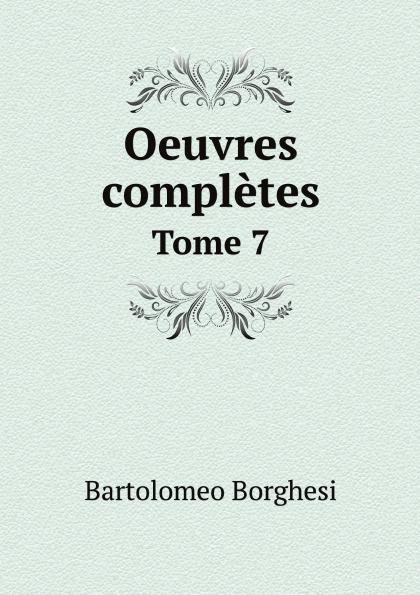 Bartolomeo Borghesi Oeuvres completes de Bartolomeo Borghesi. Tome 7 bartolomeo borghesi oeuvres completes de bartolomeo borghesi tome 6