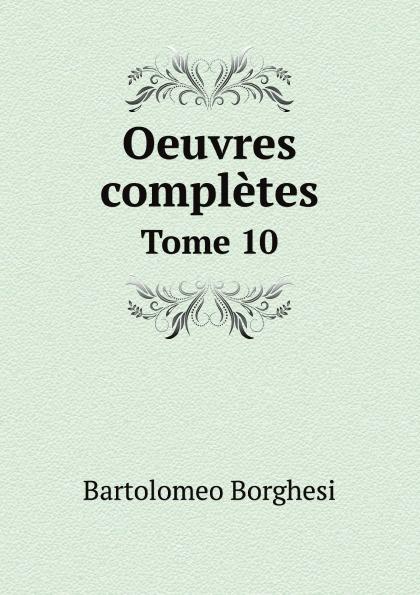 Bartolomeo Borghesi Oeuvres completes de Bartolomeo Borghesi. Tome 10 bartolomeo borghesi oeuvres completes de bartolomeo borghesi tome 6