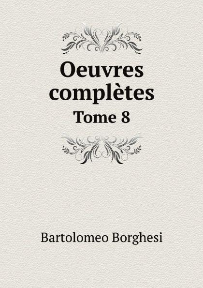 Bartolomeo Borghesi Oeuvres completes de Bartolomeo Borghesi. Tome 8 bartolomeo borghesi oeuvres completes de bartolomeo borghesi tome 6