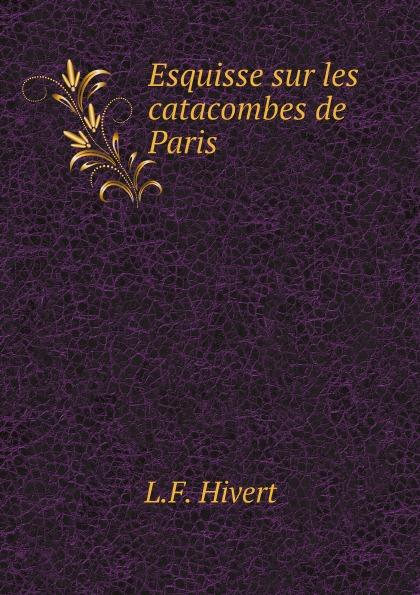 L.F. Hivert Esquisse sur les catacombes de Paris цена и фото
