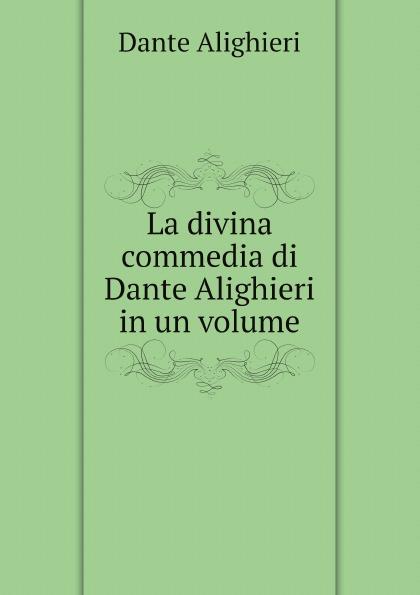 Dante Alighieri La divina commedia di Dante Alighieri in un volume dante alighieri la divina commedia di dante alighieri in un volume