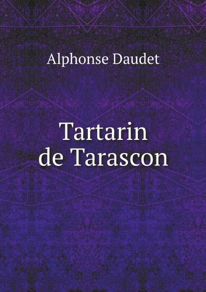 Alphonse Daudet Tartarin de Tarascon alphonse daudet sapho moeurs parisiennes illus de rossi myrbach etc