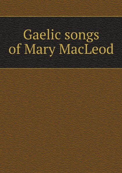 Mary MacLeod Gaelic songs of Mary MacLeod c j carmichael together by christmas