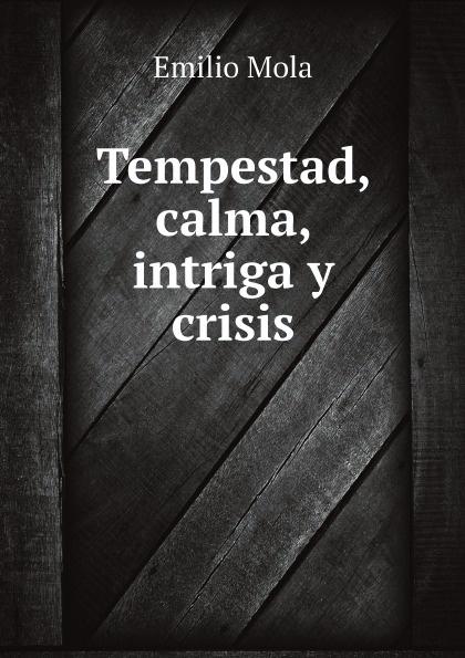Emilio Mola Tempestad, calma, intriga y crisis intriga туалетная вода intriga lilac 55ml ж