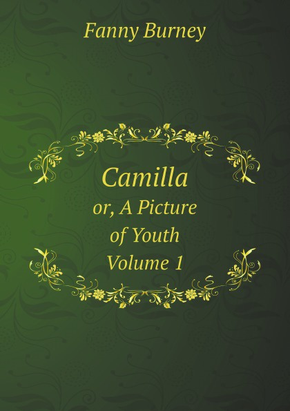 Fanny Burney Camilla: Or, A Picture of Youth. Volume 1 fanny burney cecilia or memories of an heiress volume iv