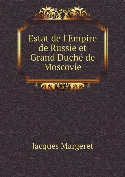 Jacques Margeret Estat de l'Empire de Russie et Grand Duche de Moscovie