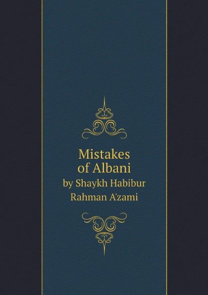 Shaykh Habibur Rahman A'zami Mistakes of Albani. by Shaykh Habibur Rahman A'zami все цены