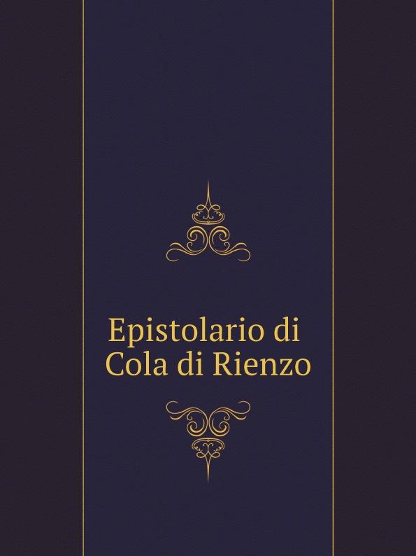 Cola di Rienzo Epistolario di Cola di Rienzo annibale omodei annali universali di medicina vol 112 anno 1844 classic reprint