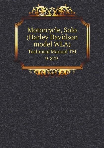 купить War Department Motorcycle, Solo (Harley Davidson model WLA). Technical Manual TM 9-879 по цене 751 рублей