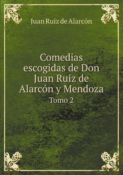 Juan Ruiz de Alarcón Comedias escogidas de Don Juan Ruiz de Alarcon y Mendoza. Tomo 2 agatha ruiz de la prada повседневные брюки