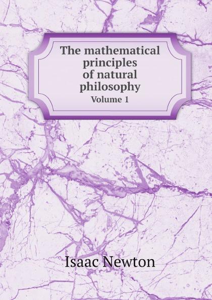 Фото - Isaac Newton The mathematical principles of natural philosophy. Volume 1 sir isaac newton william emerson john machin the mathematical principles of natural philosophy volume 3