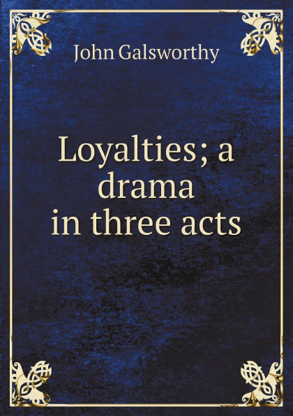 John Galsworthy Loyalties; a drama in three acts john galsworthy loyalties a drama in three acts hungarian edition