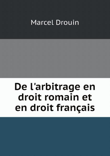 Marcel Drouin De l'arbitrage en droit romain et en droit francais marcel moye precis elementaire de droit public francais