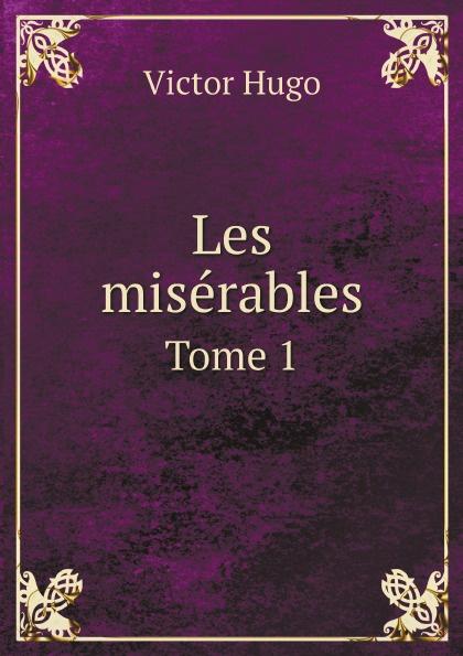 Victor Hugo Les miserables. Tome 1 hugo victor les miserables classics dlx