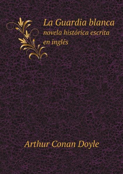 Doyle Arthur Conan La Guardia blanca novela historica escrita en ingles