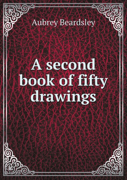 Aubrey Beardsley A second book of fifty drawings