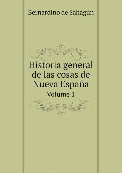 Bernardino de Sahagún Historia general de las cosas de Nueva Espana. Volume 1 espana general penitenciaria de españa isbn 9785392044740
