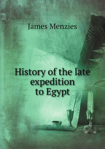 James Menzies History of the late expedition to Egypt