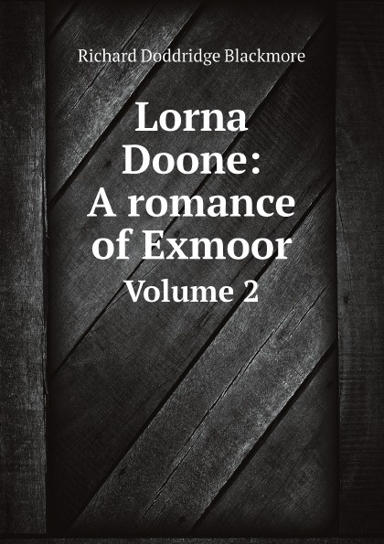 R. D. Blackmore Lorna Doone: A romance of Exmoor. Volume 2 lorna doone level 4 2 cd