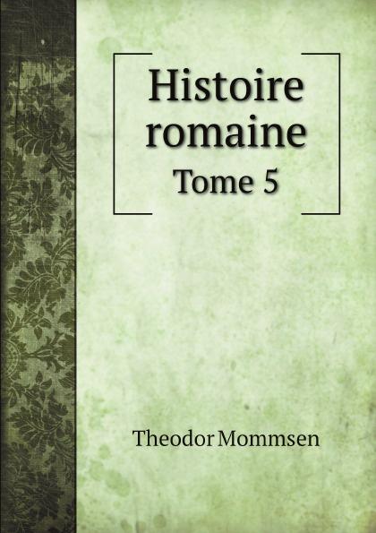 Theodor Mommsen Histoire romaine. Tome 5