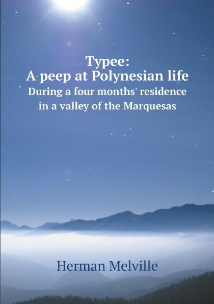 Melville Herman Typee: A peep at Polynesian life. During a four months' residence in a valley of the Marquesas peep ehasalu hullu munga päevik