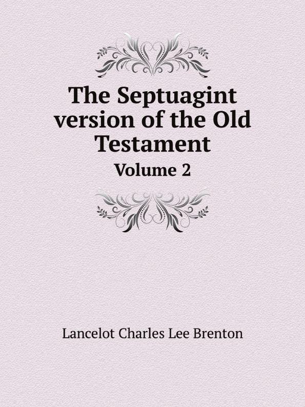 Lancelot Charles Lee Brenton The Septuagint version of the Old Testament. Volume 2 sir lancelot charles lee brenton the septuagint version of the old testament volume 1